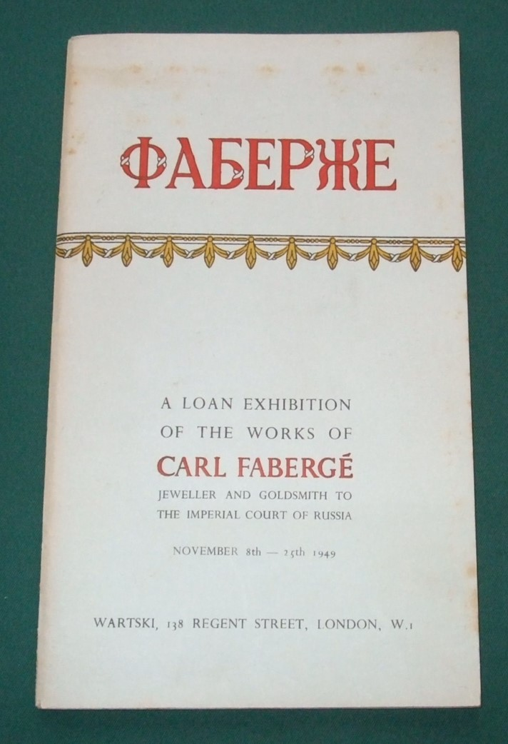 Image for A Loan Exhibition of the Works of Carl Faberge Jeweller and Goldsmith to the Imperial Court of Russia November 8th-25th 1949.
