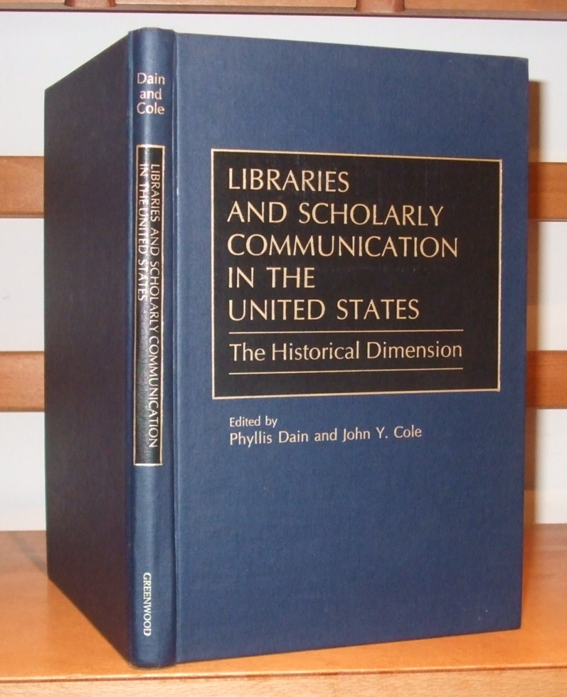 Image for Libraries and Scholarly Communication in the United States: The Historical Dimension (Beta Phi Mu Monograph)
