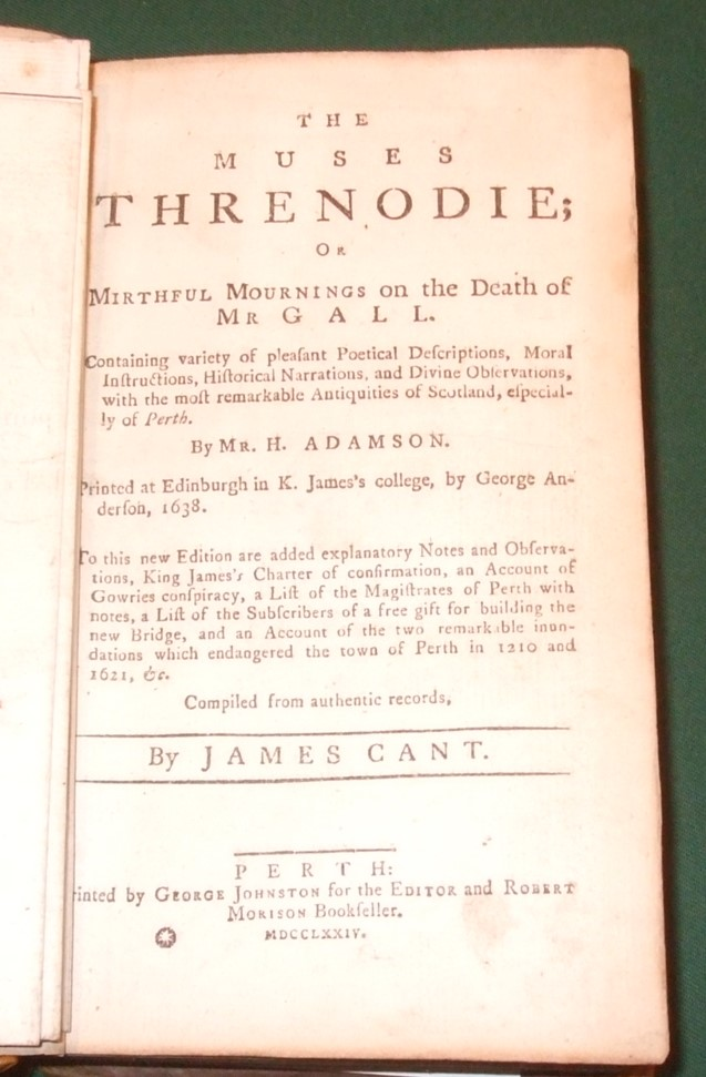Image for The Muses Threnodie. or, Mirthful Mournings on the Death of Mr. Gall. Containing a variety of Pleasant Poetical Descriptions, Moral Instructions, Historical Narrations, and Divine Observations, with the most remarkable Antiquities of Scotland, Especially