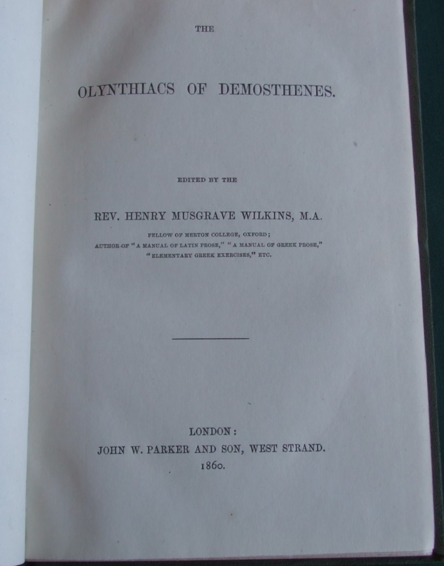 "Image for The Olynthiacs of Demosthenes. Edited by the Rev. Henry Musgrave Wilkins, M.A. Fellow of Merton College, Oxford; author of ""A manual of Latin prose,"" ""A manual of Greek prose,"" ""Elementary Greek exercises,"" etc."
