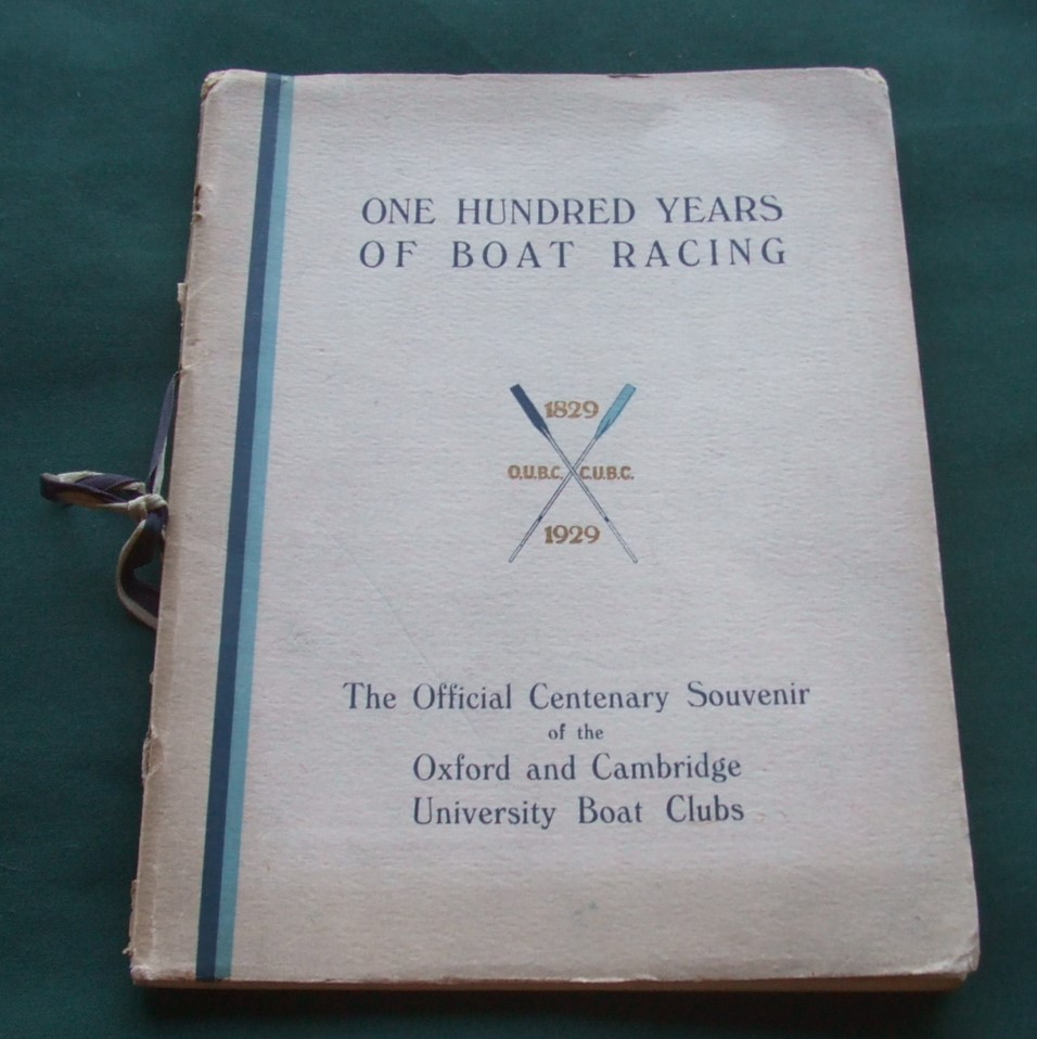 Image for One Hundred Years of Boat Racing 1829-1929 [ the Official Centenary Souvenir of the Oxford and Cambridge University Boat Clubs ]