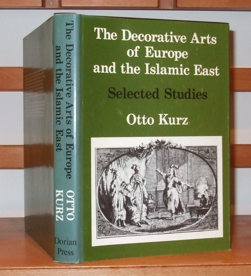 Image for Decorative Arts of Europe and the Islamic East: 1 (Studies in the history of European art / Kress Foundation)