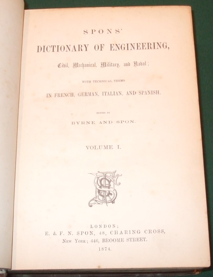 Image for Spons' Dictionary of Engineering, Civil, Mechanical, Military, and Naval: With Technical Terms in French, German, Italian, and Spanish [ Complete in 3 Volumes ]