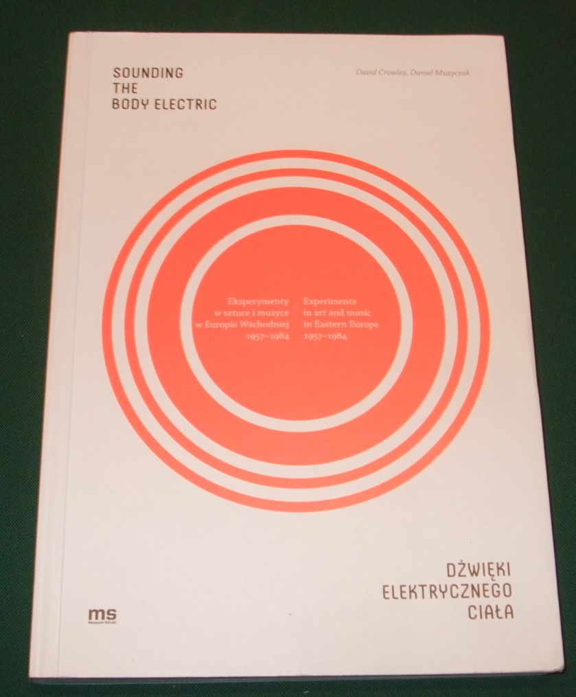 Image for Sounding the Body Electric : Experiments in Art and Music in Eastern Europe 1957-1984