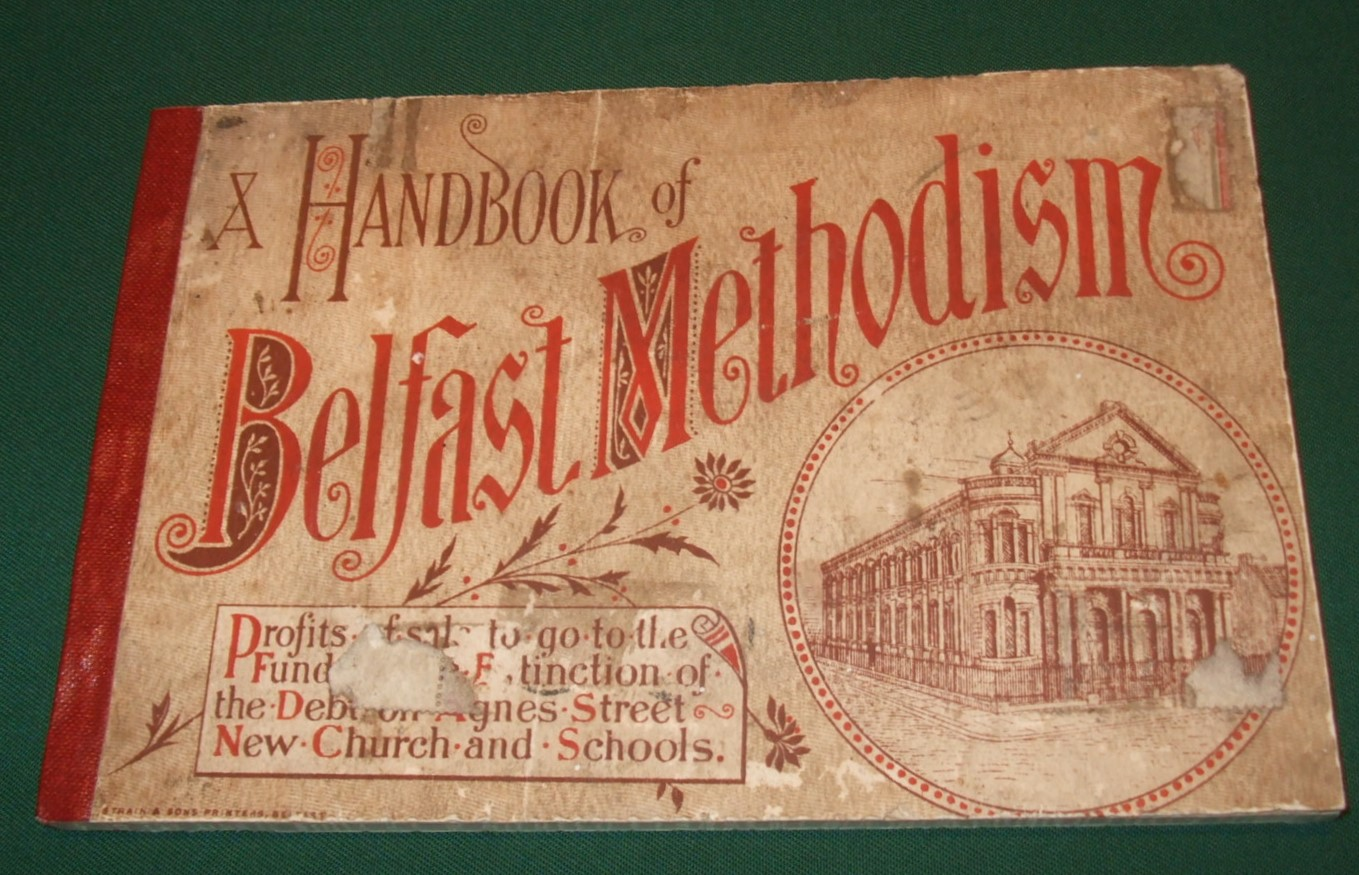 Image for A Handbook of Belfast Methodism [ Grand Bazaar & Exhibition in Aid of New Methodist Church and Schools, Agnes Street, Belfast, to be Held in the Ulster Hall, October 20,21, & 22, 1887 ]