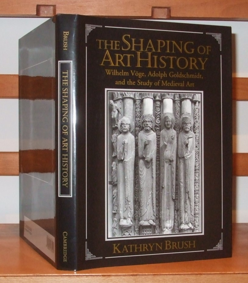 Image for The Shaping of Art History: Wilhelm Vöge, Adolph Goldschmidt, and the Study of Medieval Art:
