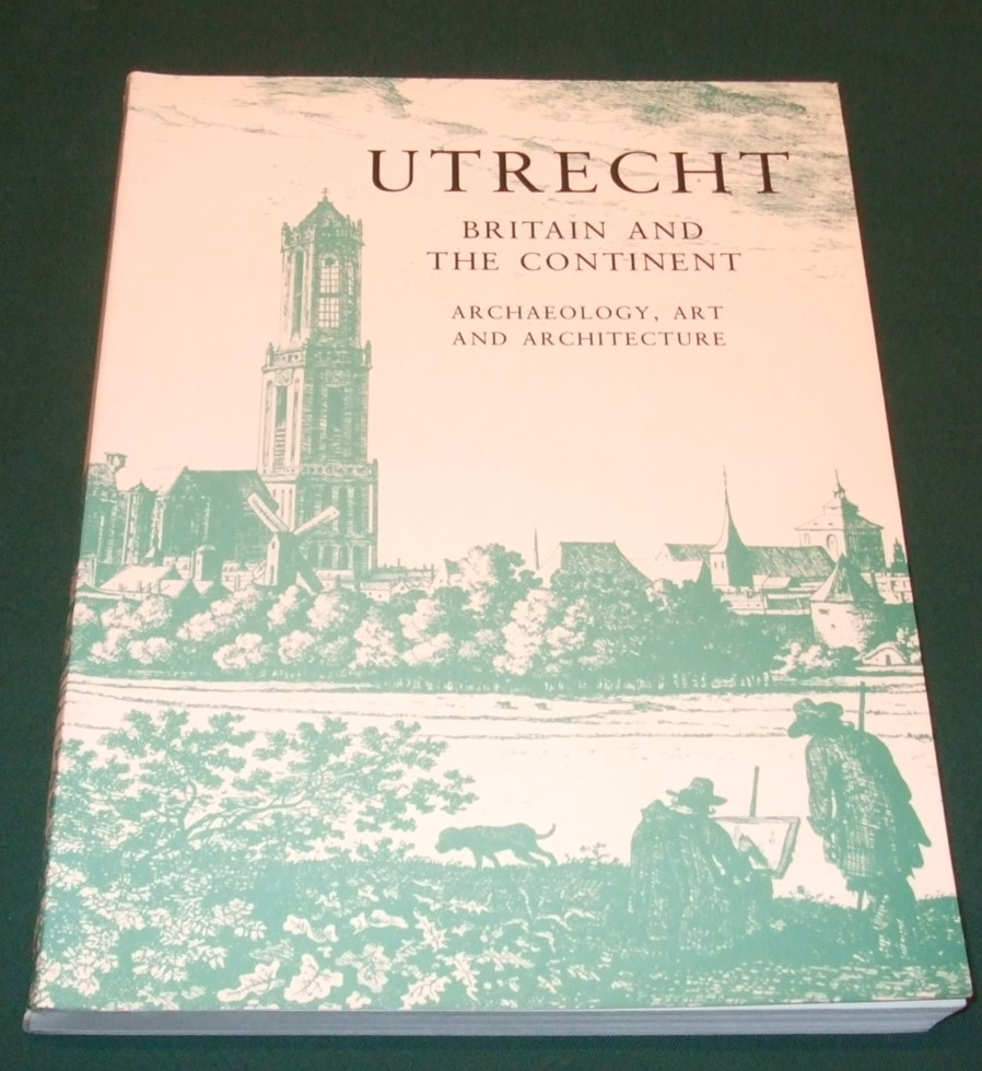 Image for Utrecht: Britain and the Continent - Archaeology, Art and Architecture (British Archaeological Association Conference Transactions)