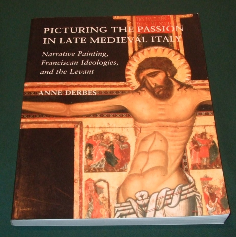 Image for Picturing the Passion in Late Medieval Italy: Narrative Painting, Franciscan Ideologies, and the Levant