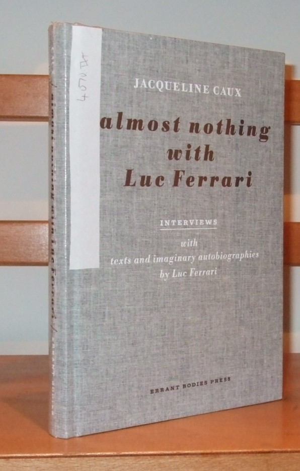 Image for Almost Nothing with Lue Ferrari Interviews with Texts and Imaginary Autobiographies By Lue Farrari