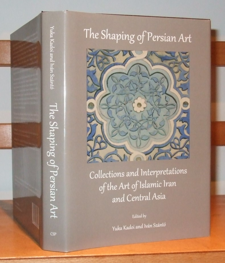 Image for The Shaping of Persian Art: Collections and Interpretations of the Art of Islamic Iran and Central Asia